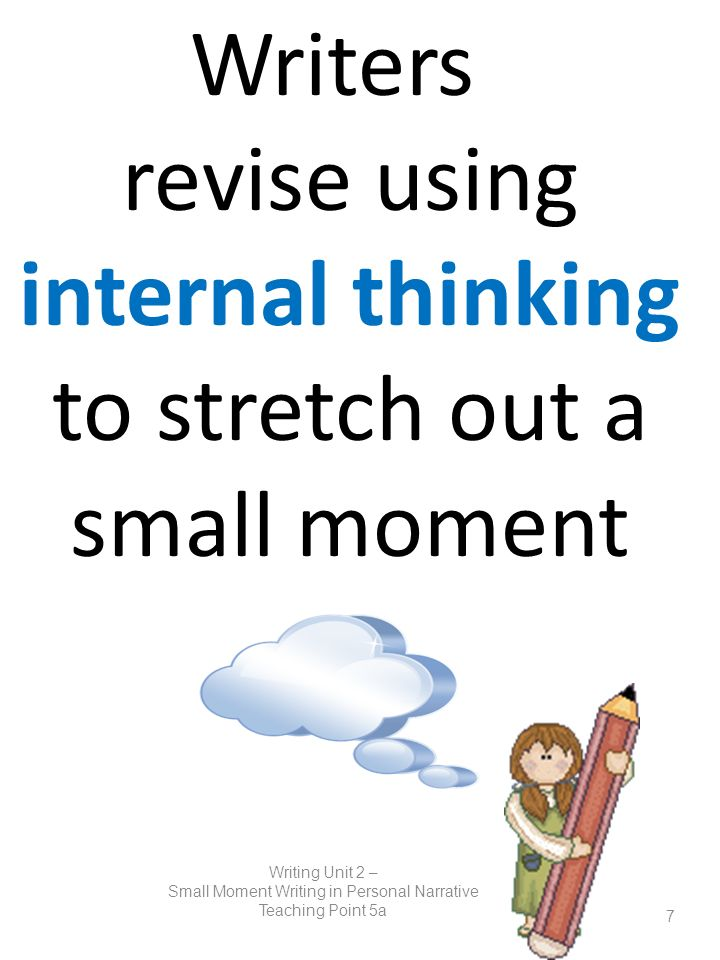 Writers revise using internal thinking to stretch out a small moment