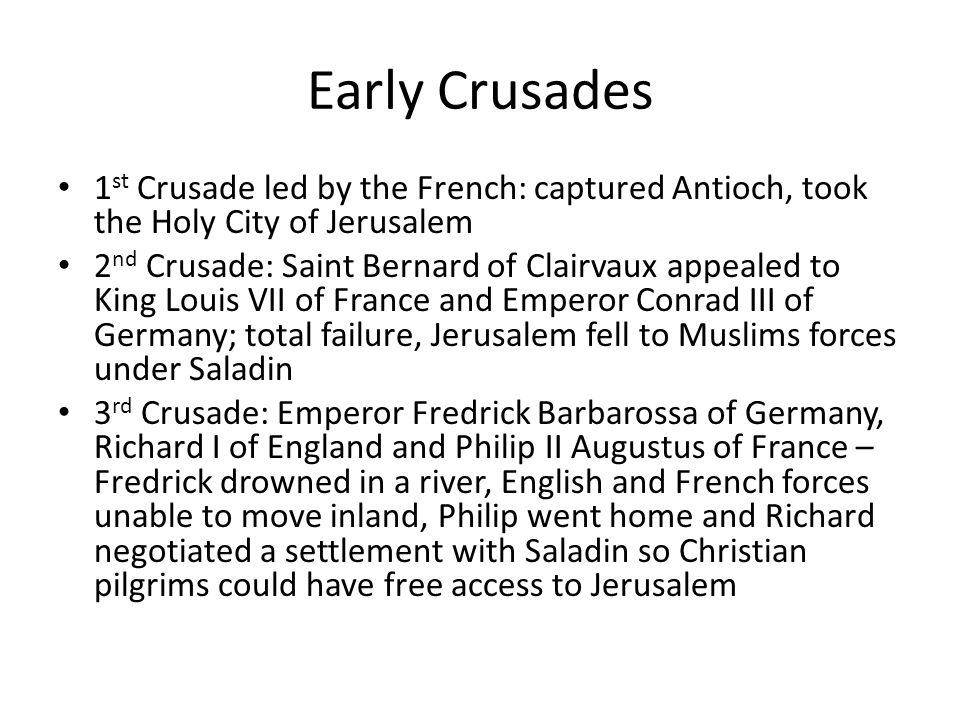 Early Crusades 1st Crusade led by the French: captured Antioch, took the Holy City of Jerusalem.