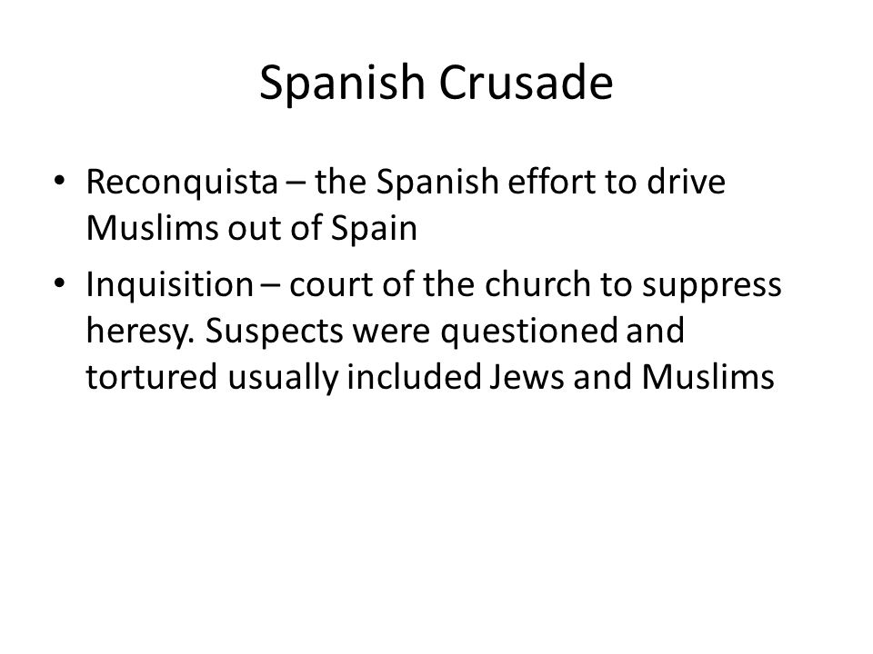 Spanish Crusade Reconquista – the Spanish effort to drive Muslims out of Spain.