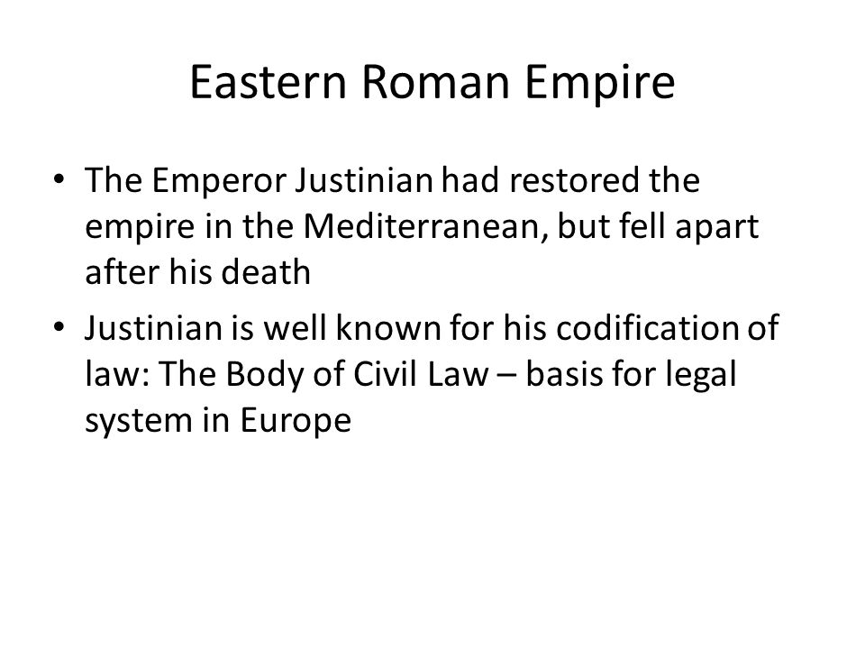 Eastern Roman Empire The Emperor Justinian had restored the empire in the Mediterranean, but fell apart after his death.