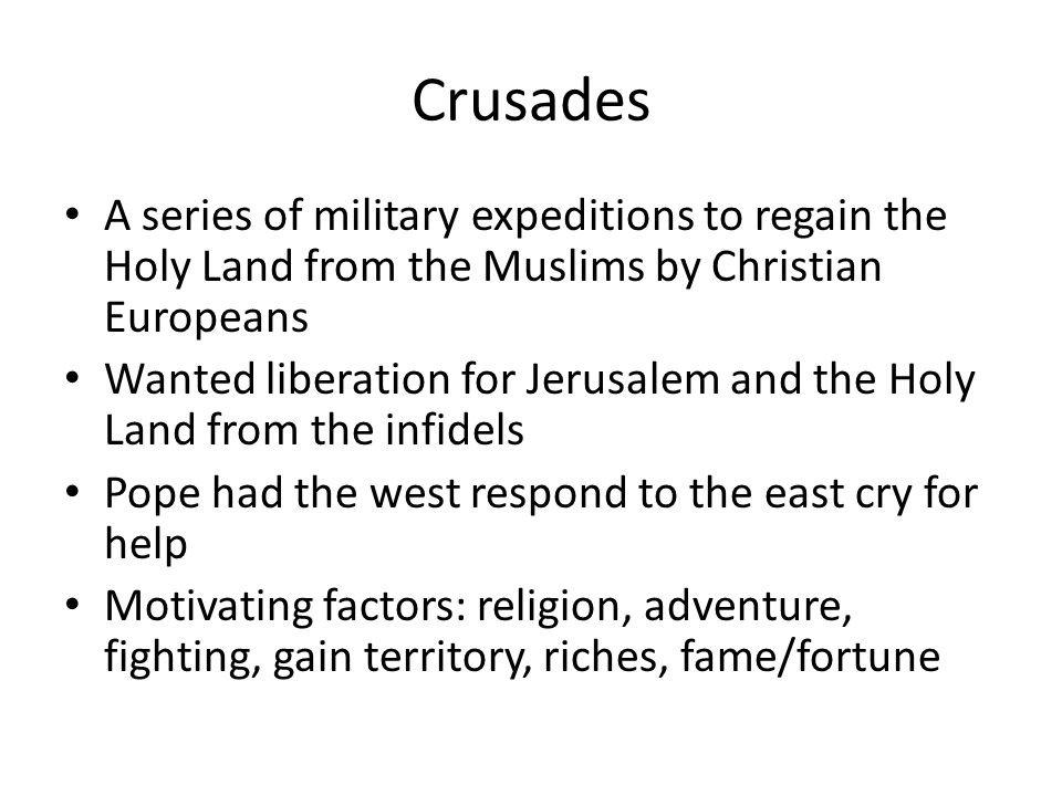 Crusades A series of military expeditions to regain the Holy Land from the Muslims by Christian Europeans.