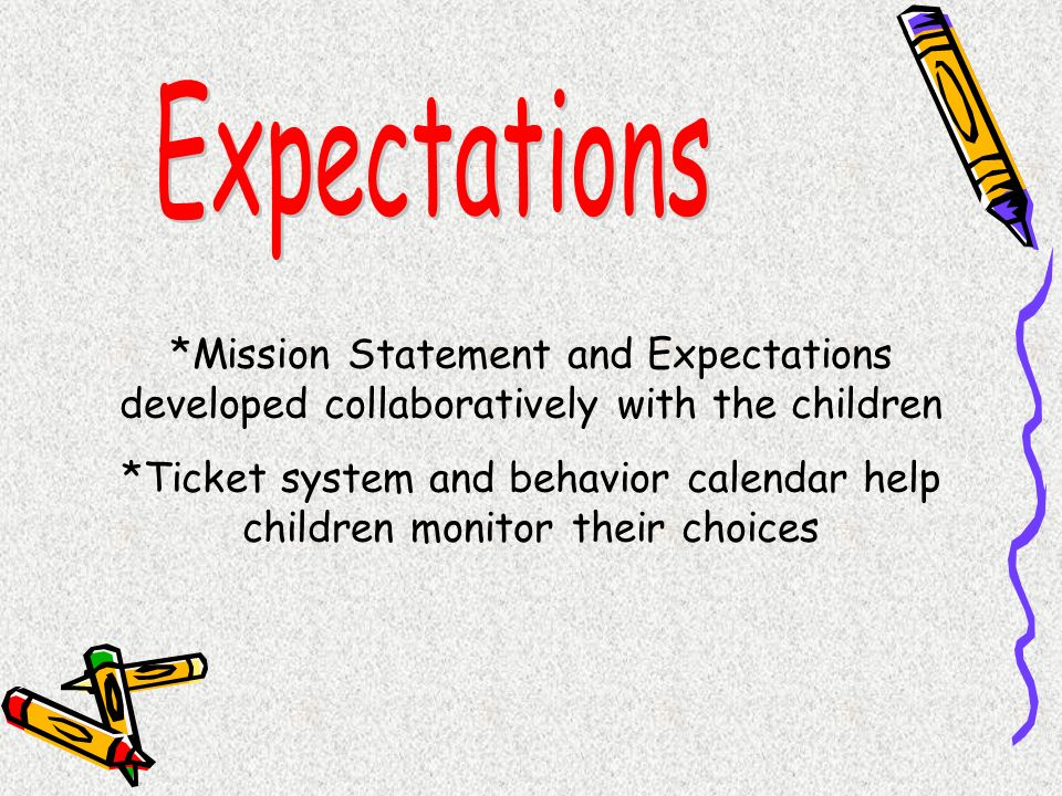 Expectations *Mission Statement and Expectations developed collaboratively with the children.