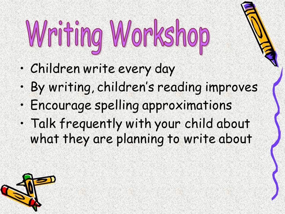 Writing Workshop Children write every day