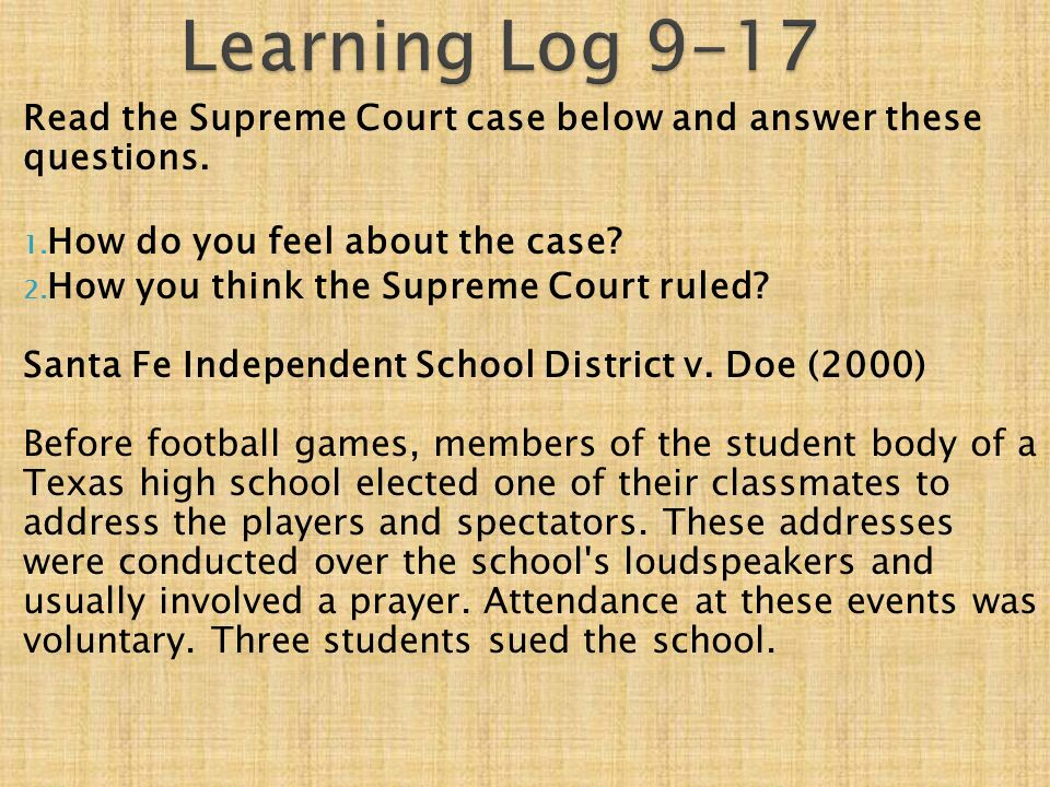 Learning Log 9-17 Read the Supreme Court case below and answer these questions. How do you feel about the case