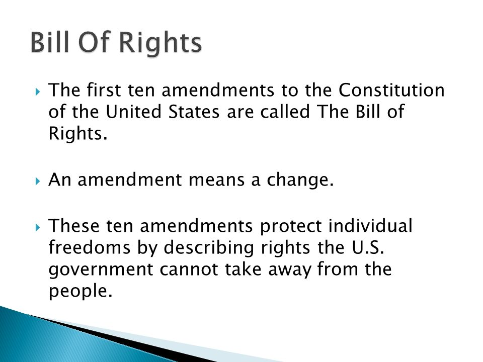 Bill Of Rights The first ten amendments to the Constitution of the United States are called The Bill of Rights.