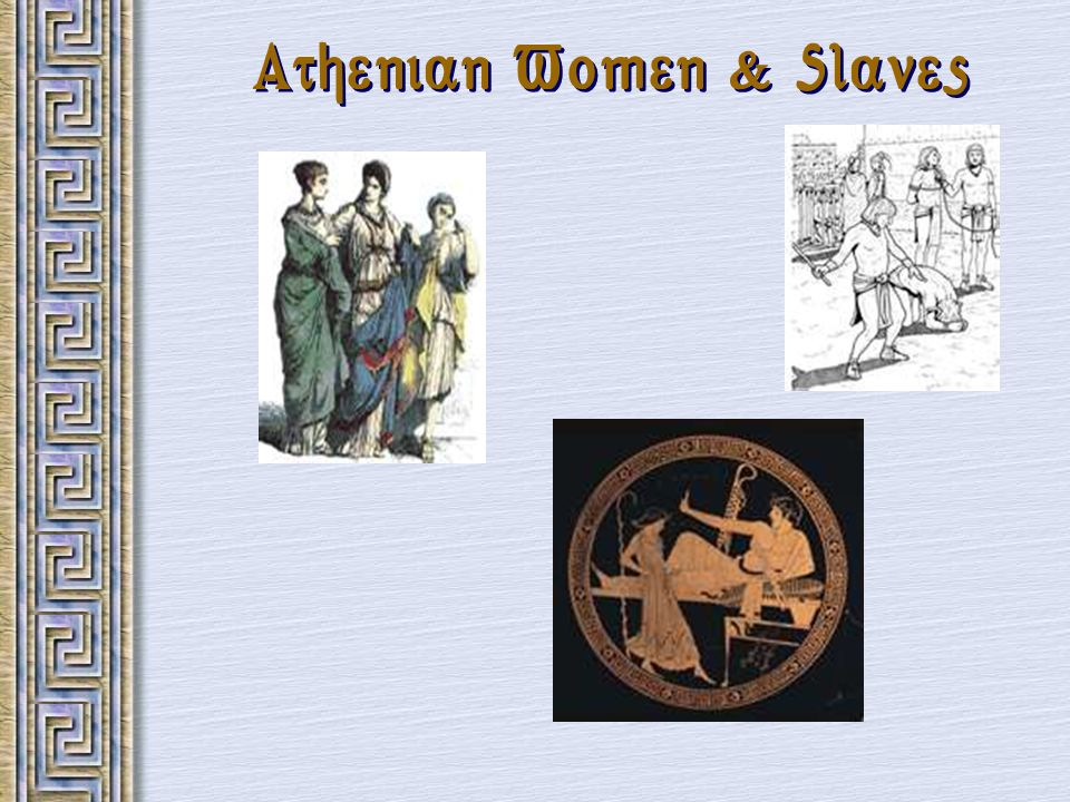 Athenian Women & Slaves