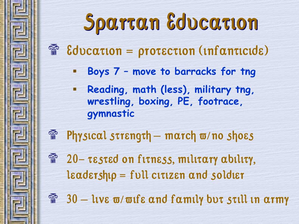 Spartan Education Education = protection (infanticide)