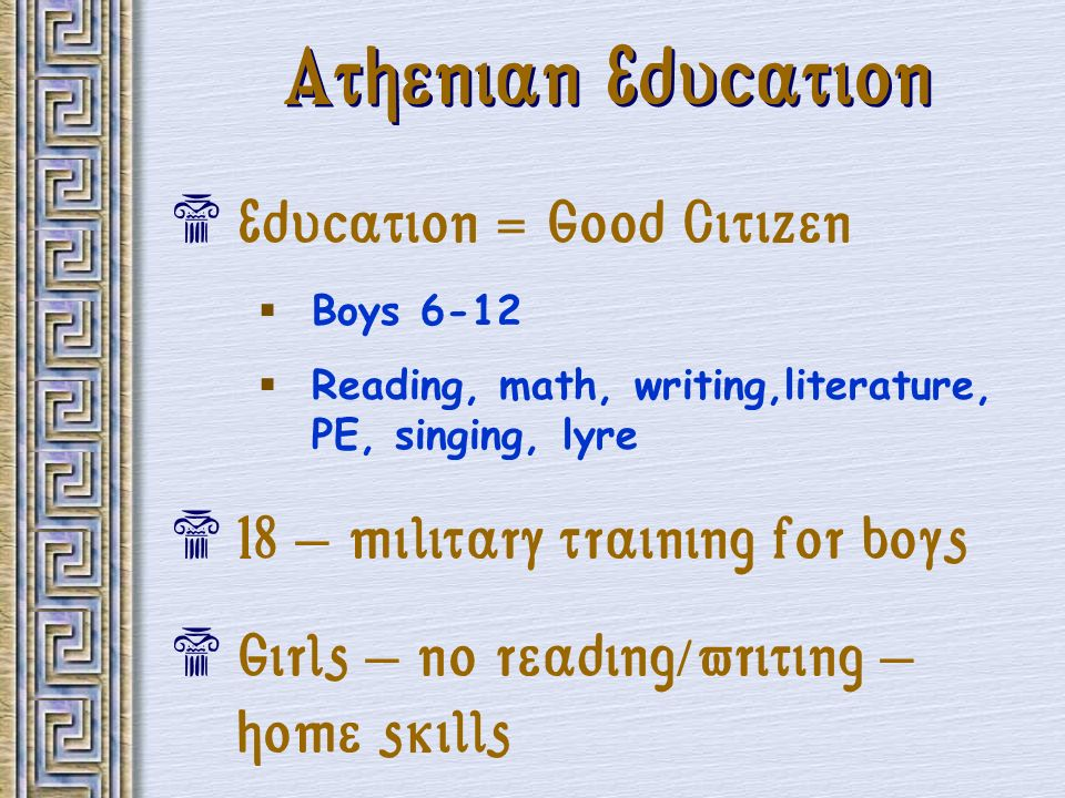 Athenian Education Education = Good Citizen