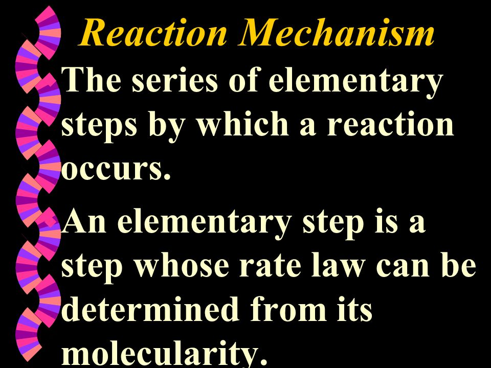 Reaction Mechanism The series of elementary steps by which a reaction occurs.