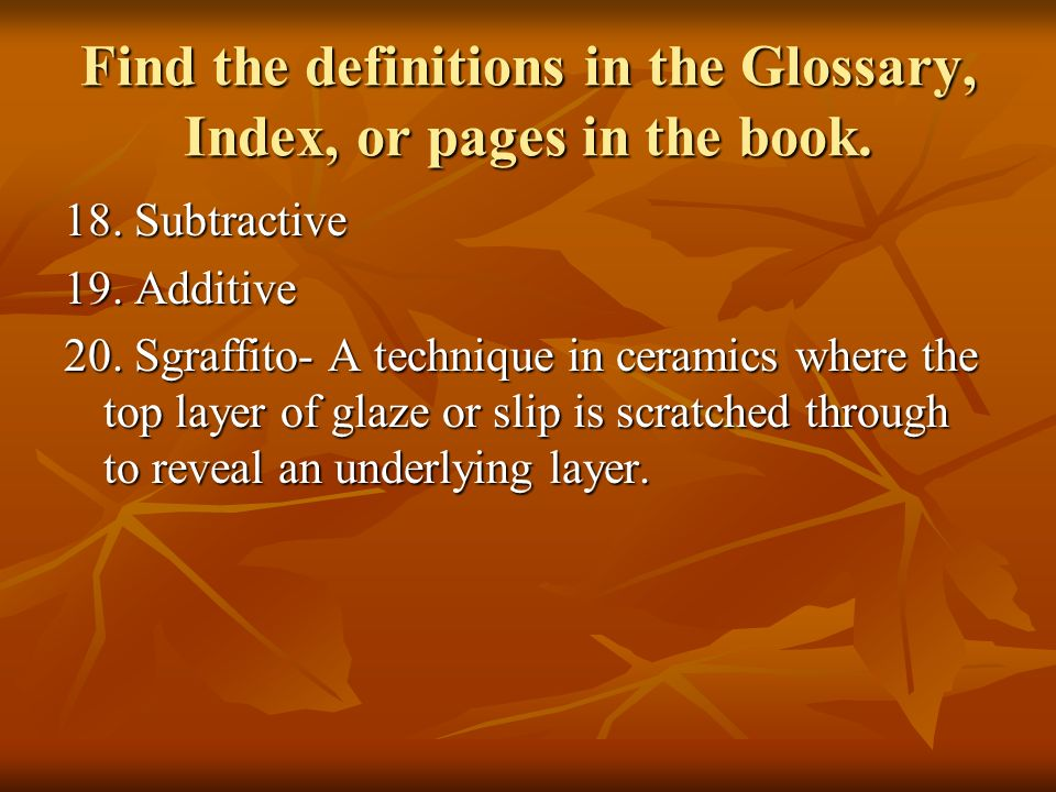Find the definitions in the Glossary, Index, or pages in the book.