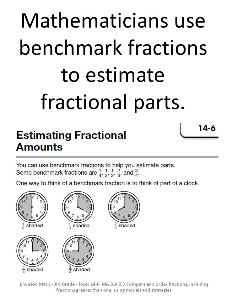 Mathematicians use benchmark fractions to estimate fractional parts.