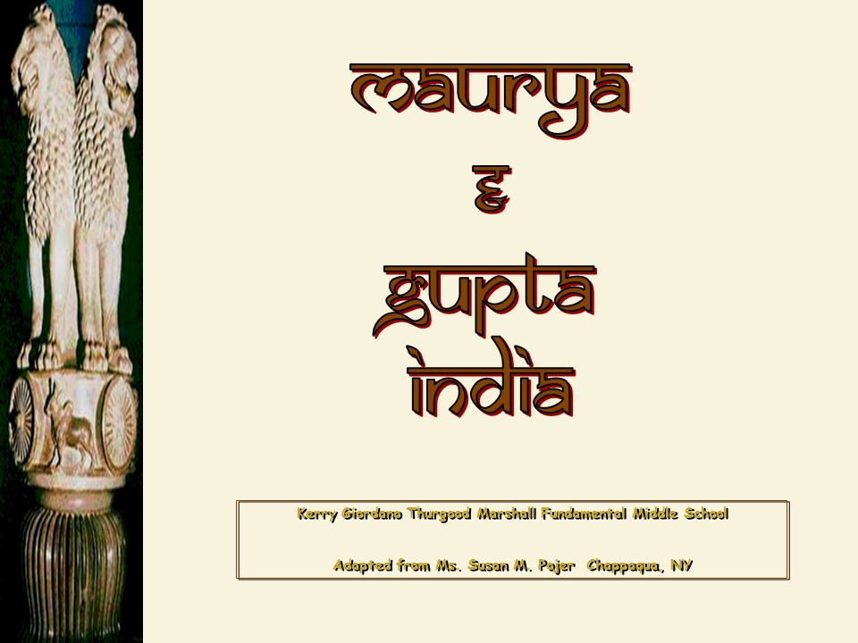 Maurya & Gupta. India. Kerry Giordano Thurgood Marshall Fundamental Middle School.