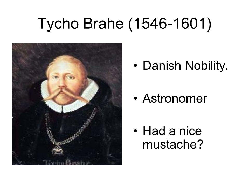 Tycho Brahe (1546-1601) Danish Nobility. Astronomer