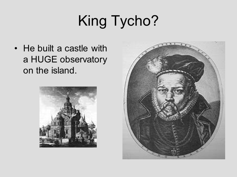 King Tycho He built a castle with a HUGE observatory on the island.