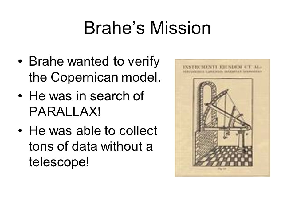 Brahe's Mission Brahe wanted to verify the Copernican model.