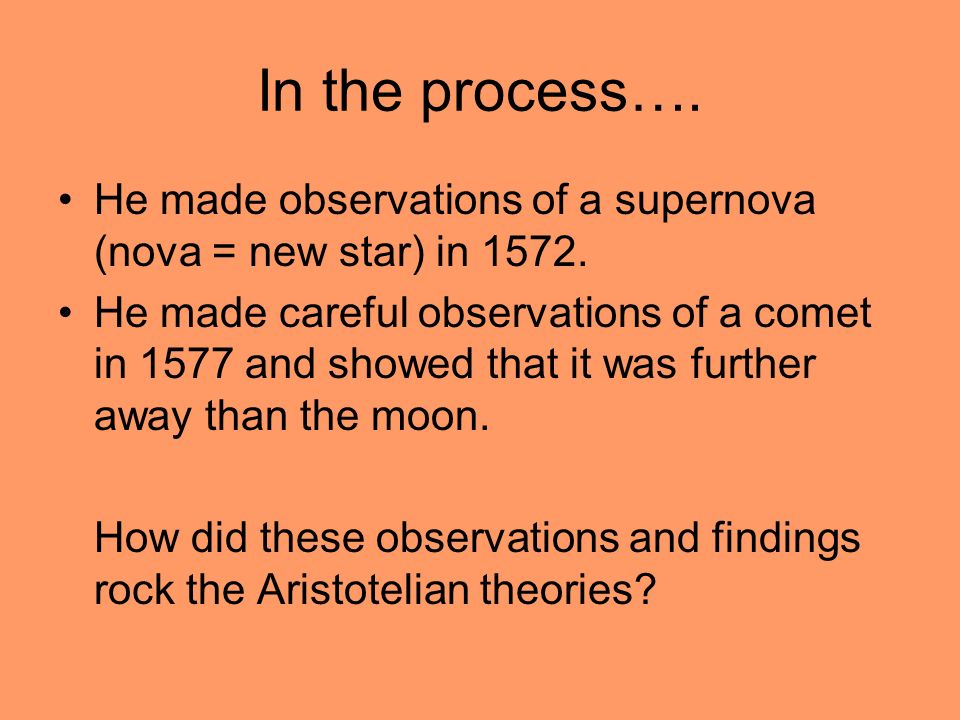 In the process…. He made observations of a supernova (nova = new star) in 1572.