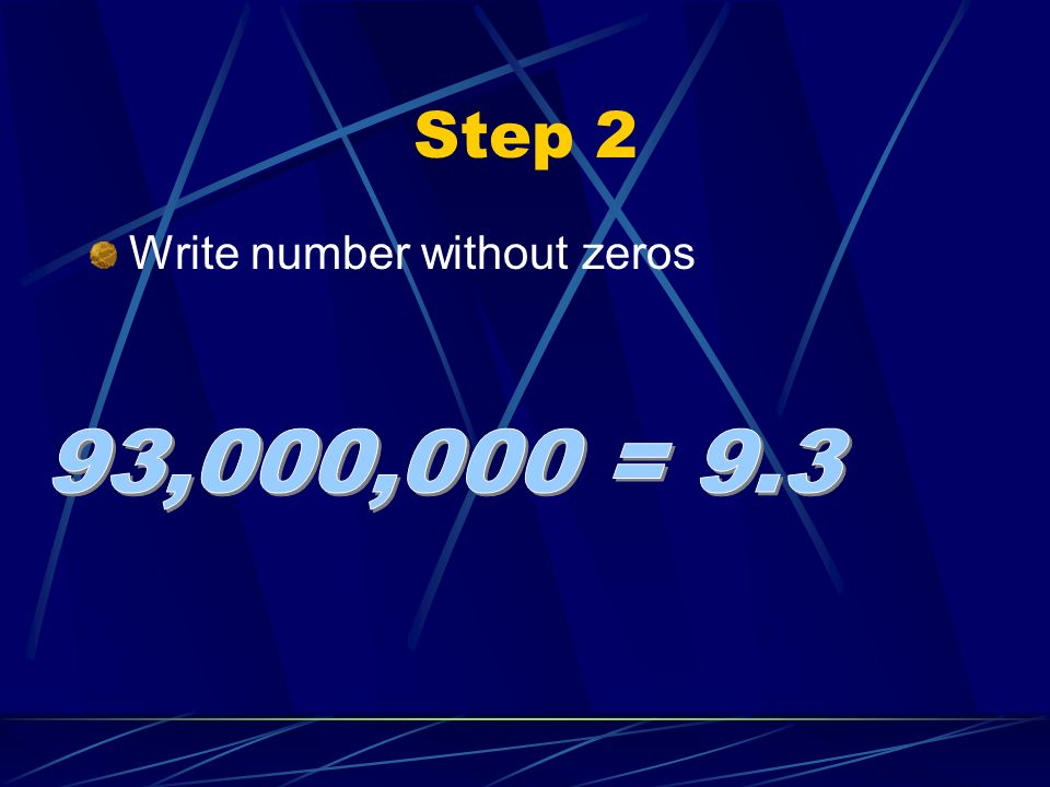 Step 2 Write number without zeros 93,000,000 = 9.3
