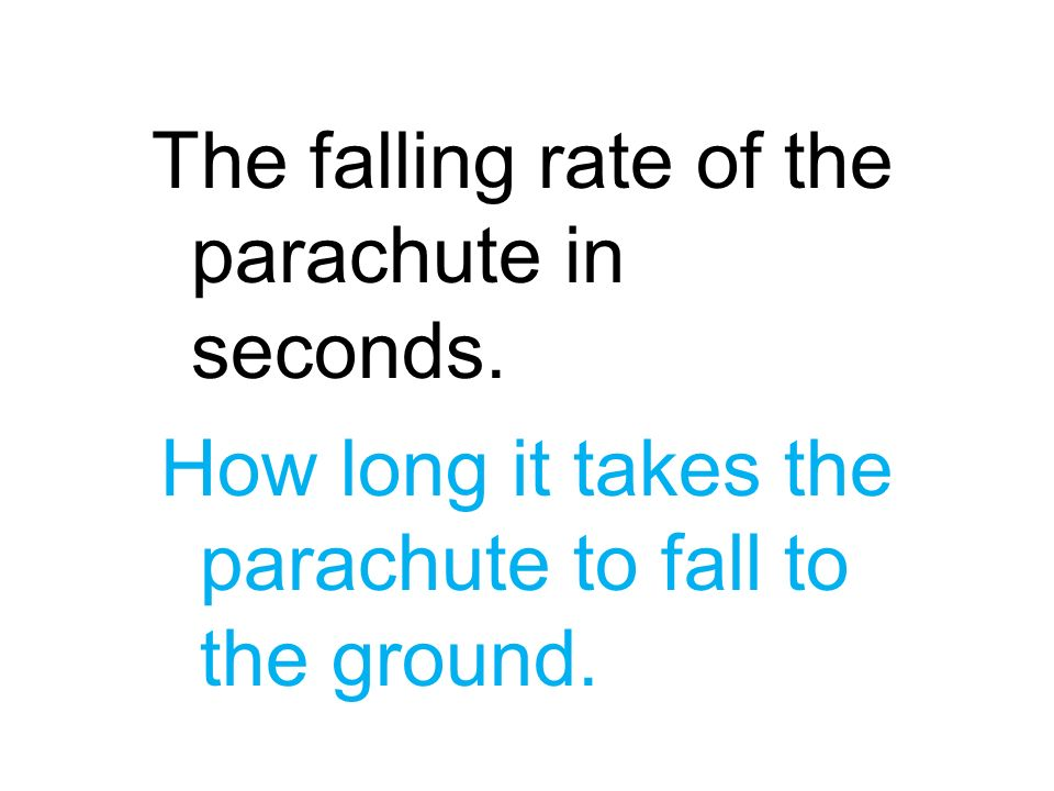 The falling rate of the parachute in seconds.