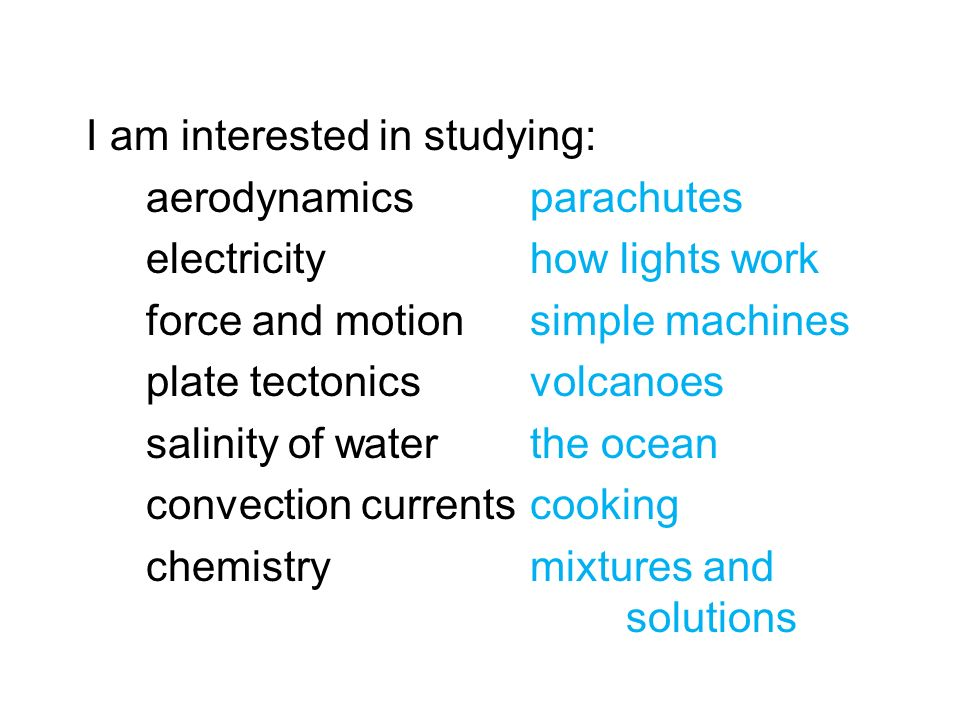 I am interested in studying: