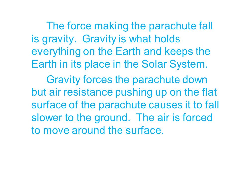 The force making the parachute fall is gravity