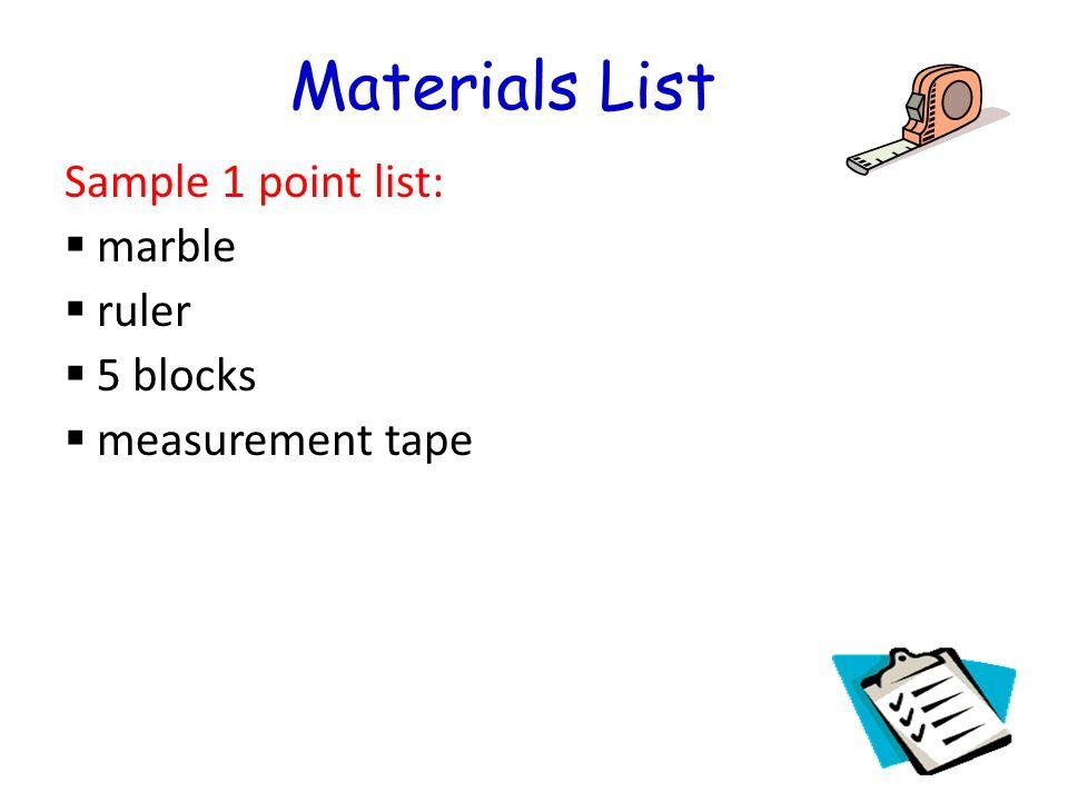 Materials List Sample 1 point list: marble ruler 5 blocks