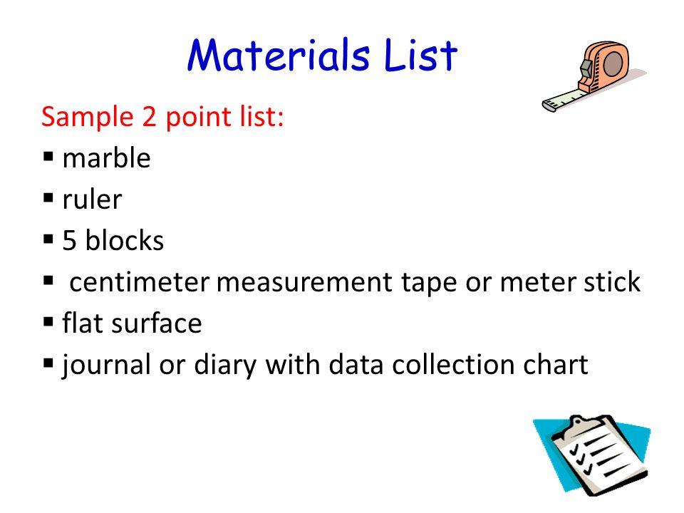 Materials List Sample 2 point list: marble ruler 5 blocks