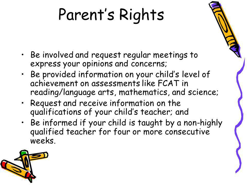 Parent's Rights Be involved and request regular meetings to express your opinions and concerns;
