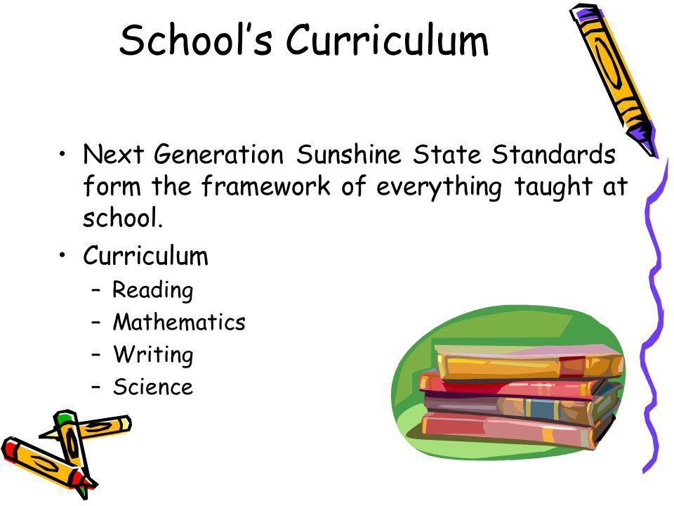School's Curriculum Next Generation Sunshine State Standards form the framework of everything taught at school.