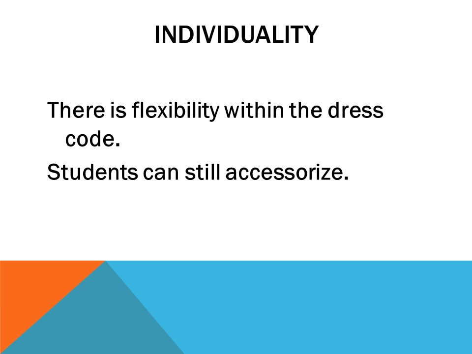 Individuality There is flexibility within the dress code. Students can still accessorize.