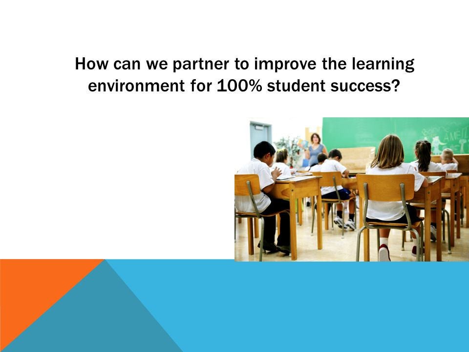 How can we partner to improve the learning environment for 100% student success