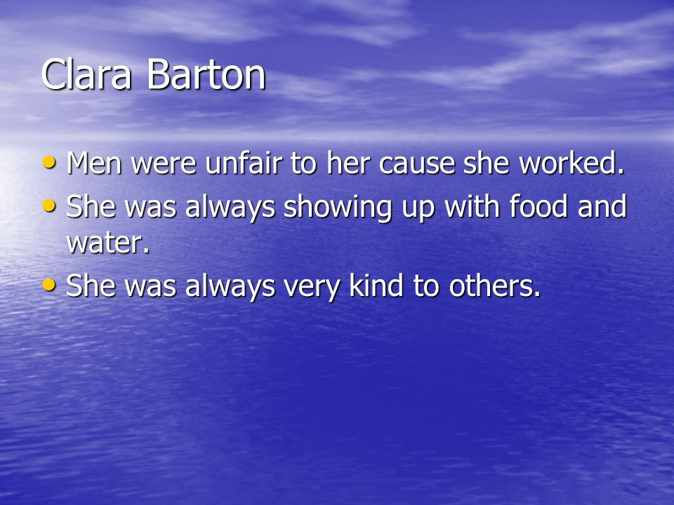 Clara Barton Men were unfair to her cause she worked.