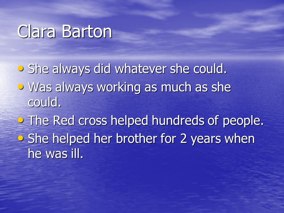 Clara Barton She always did whatever she could.