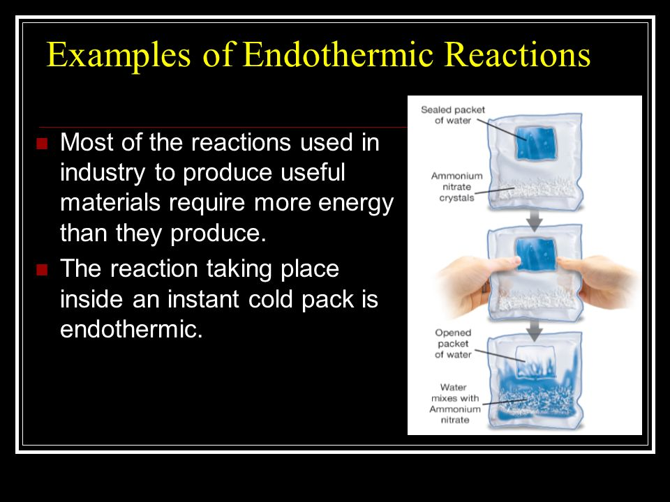 ice packs endothermic reaction These cold packs have a strong outer plastic layer that holds a bag of water and a chemical, or mixture of chemicals, that result in an endothermic reaction when dissolved in water when the cold pack is squeezed, the inner bag of water breaks and the water mixes with the chemicals.