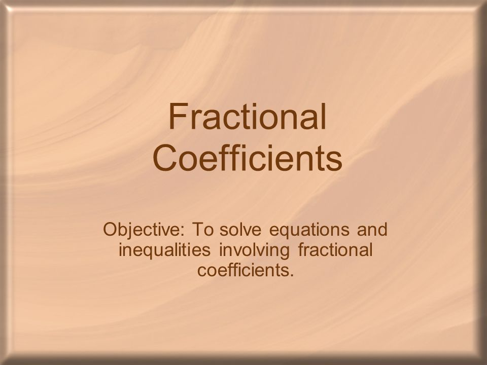 Fractional Coefficients