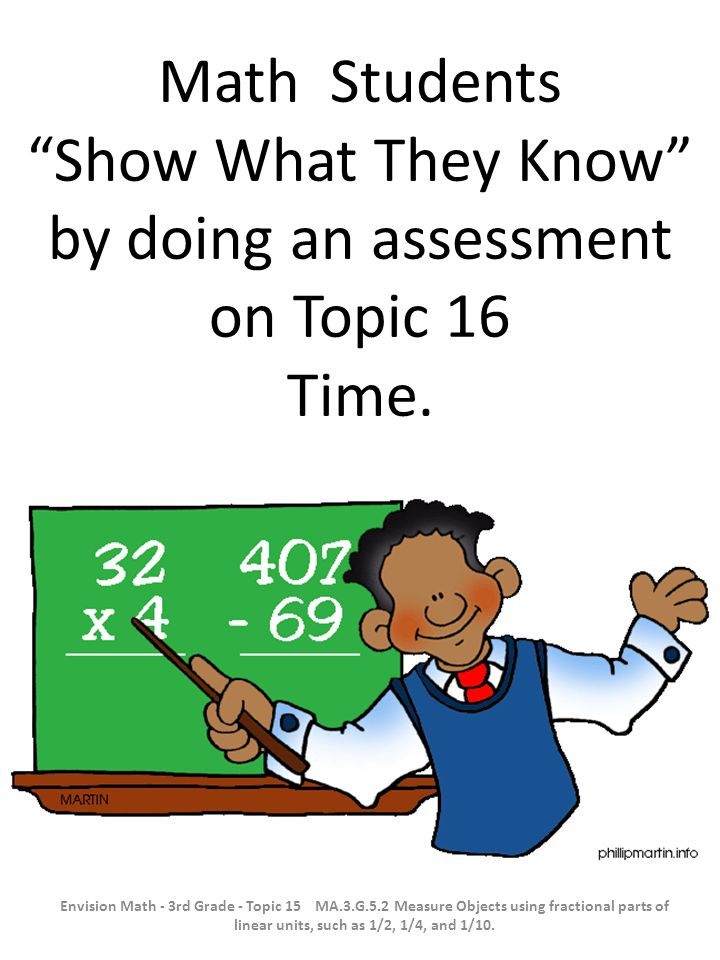 Math Students Show What They Know by doing an assessment on Topic 16 Time.
