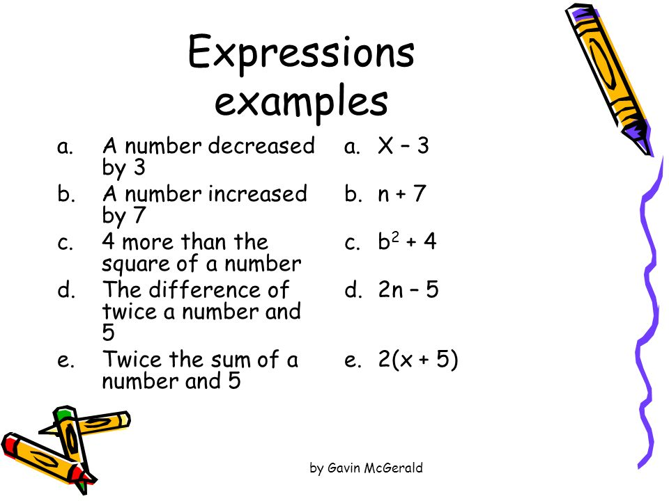 Expressions examples A number decreased by 3 A number increased by 7