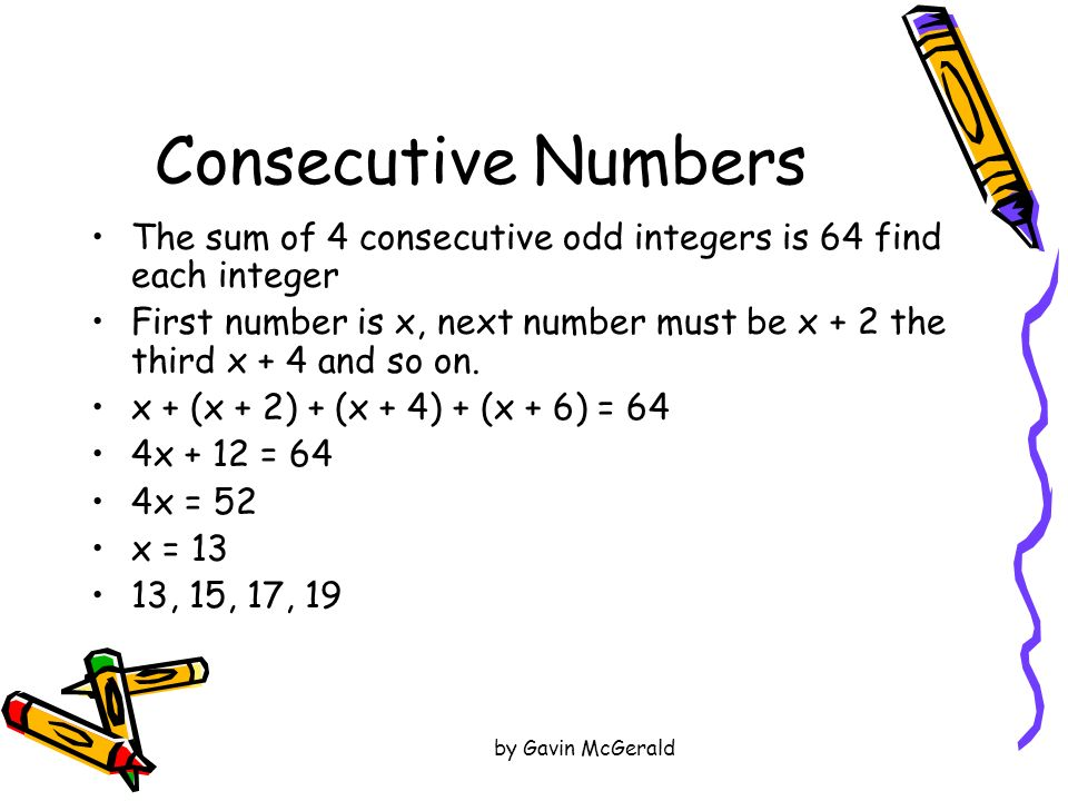 Consecutive Numbers The sum of 4 consecutive odd integers is 64 find each integer.