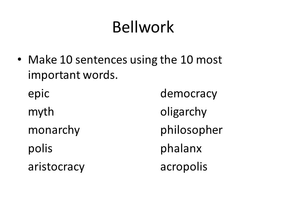Bellwork Make 10 sentences using the 10 most important words.