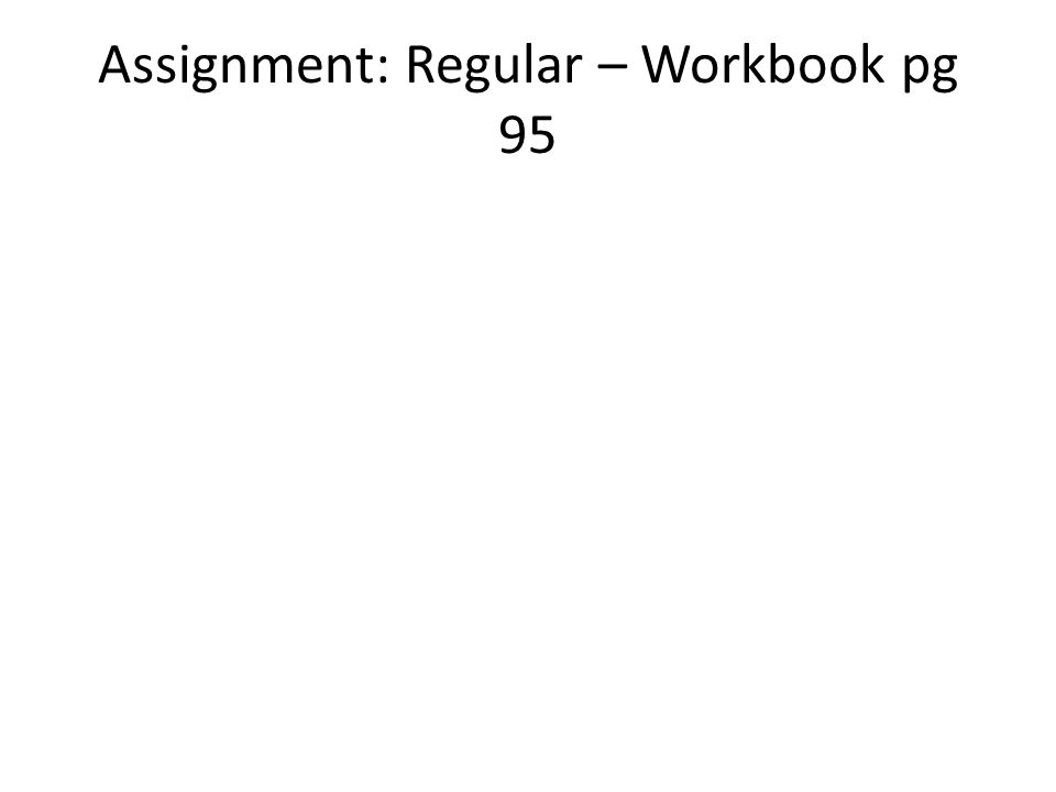 Assignment: Regular – Workbook pg 95