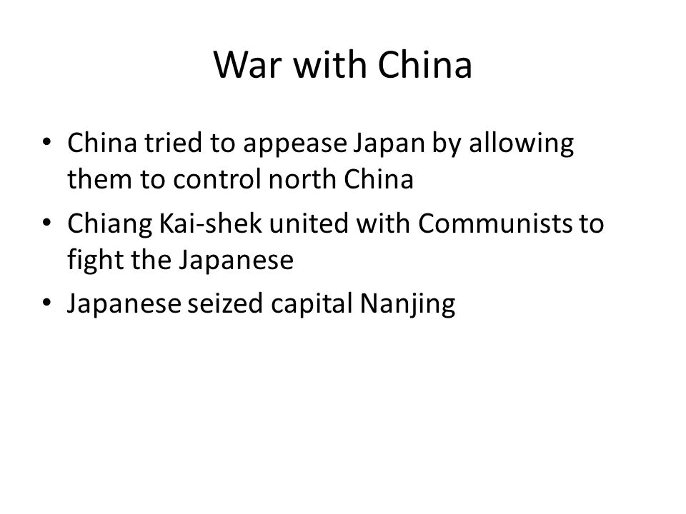 War with China China tried to appease Japan by allowing them to control north China. Chiang Kai-shek united with Communists to fight the Japanese.