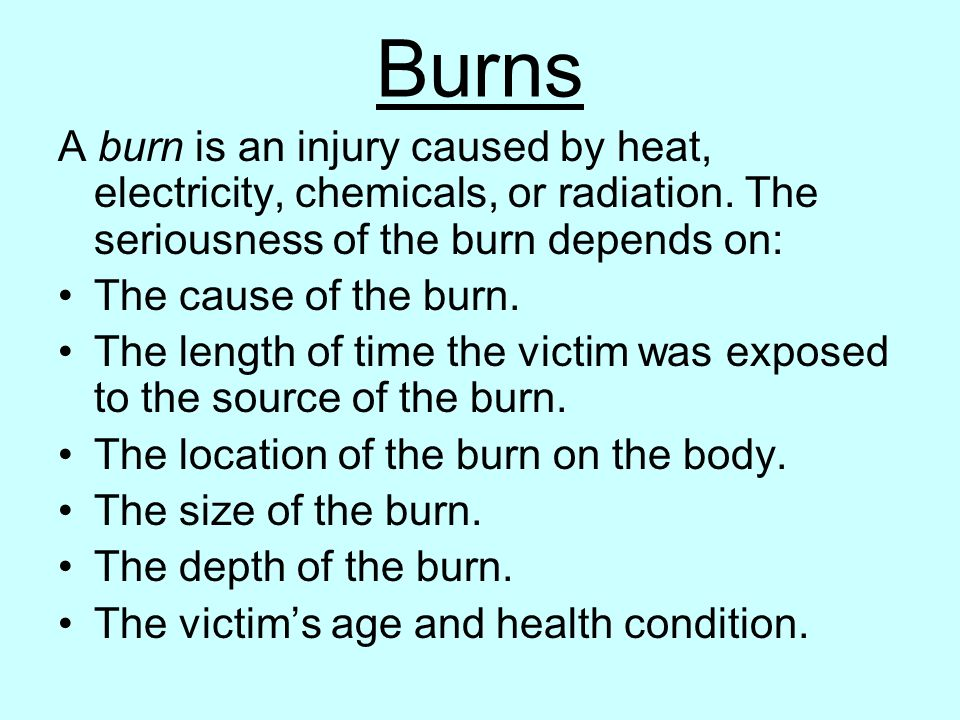 Burns A burn is an injury caused by heat, electricity, chemicals, or radiation. The seriousness of the burn depends on: