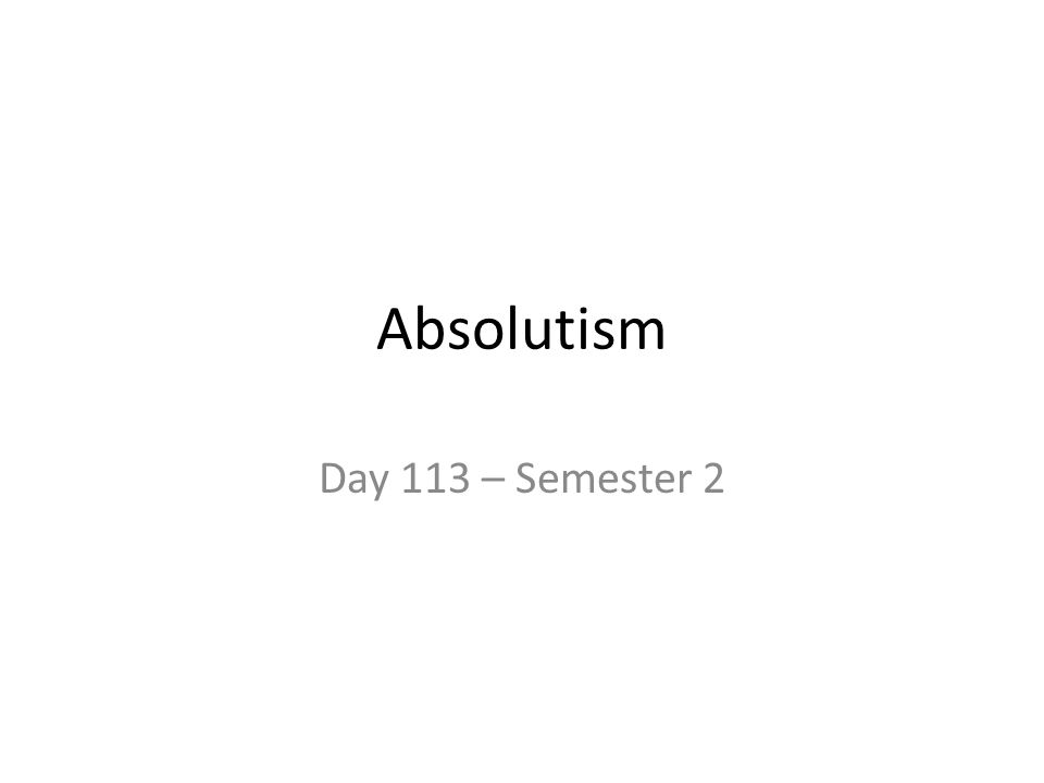 Absolutism Day 113 – Semester 2