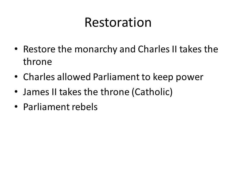 Restoration Restore the monarchy and Charles II takes the throne