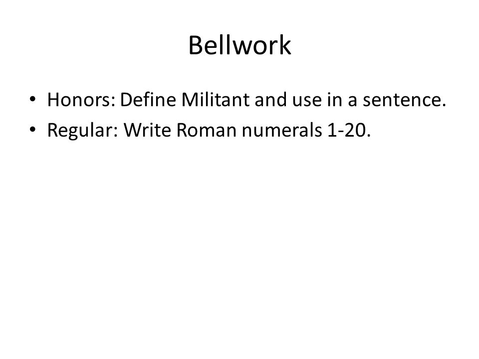 Bellwork Honors: Define Militant and use in a sentence.