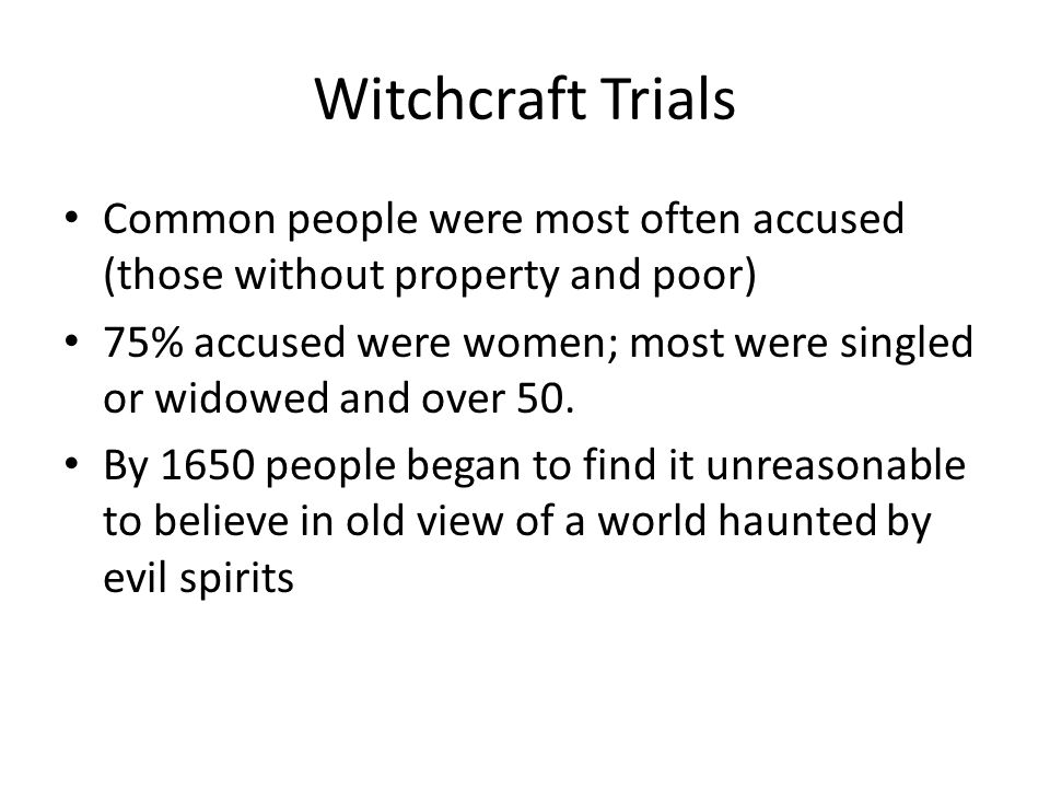 Witchcraft Trials Common people were most often accused (those without property and poor)