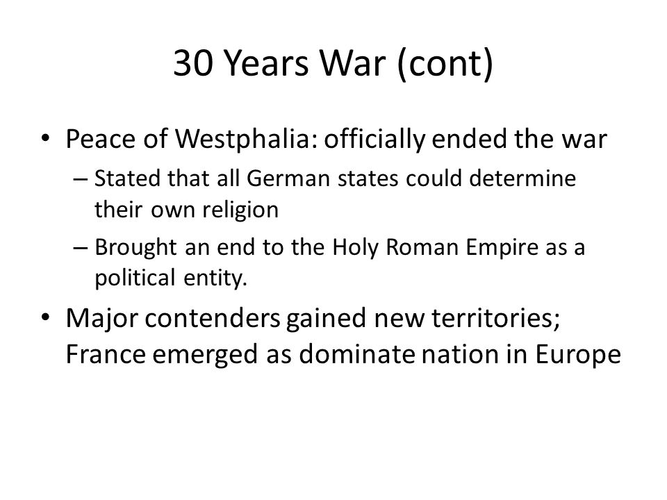 30 Years War (cont) Peace of Westphalia: officially ended the war