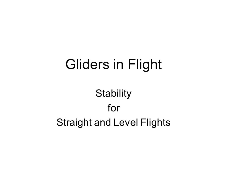 Gliders Flight Stability Stability for Straight and Level Flights