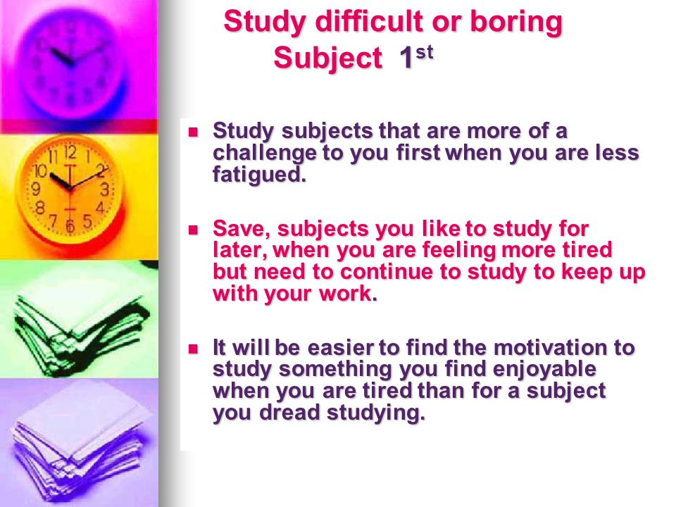 Study difficult or boring Subject 1st