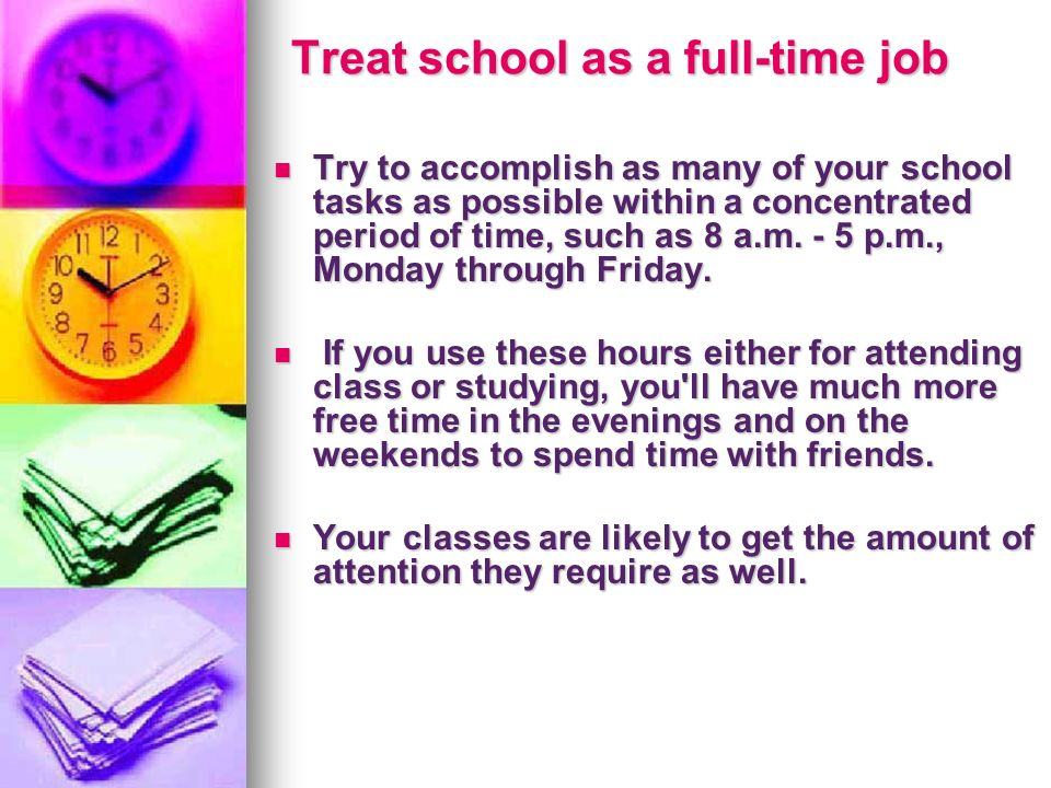 Treat school as a full-time job