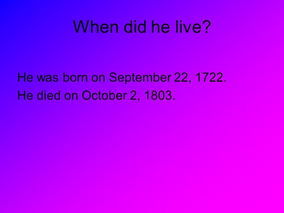When did he live He was born on September 22, 1722.